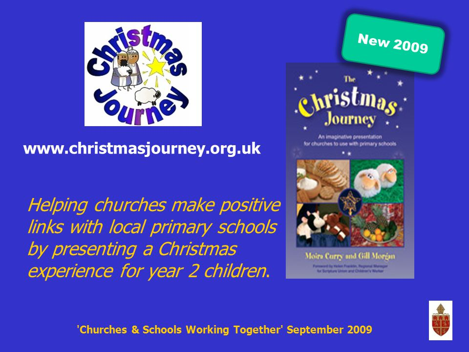 Churches & Schools Working Together September 2009 www.christmasjourney.org.uk Helping churches make positive links with local primary schools by presenting a Christmas experience for year 2 children.