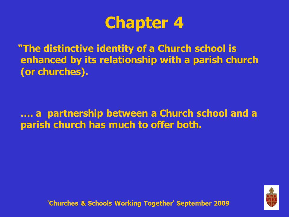 Chapter 4 The distinctive identity of a Church school is enhanced by its relationship with a parish church (or churches).