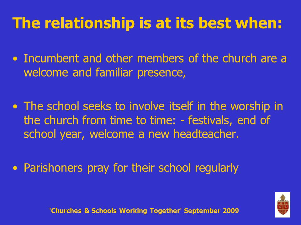 Chapter 7 Churches & Schools Working Together September 2009 Relationships between school & parish Church schools are not an add-on , but integral to the life and ministry of the local church.