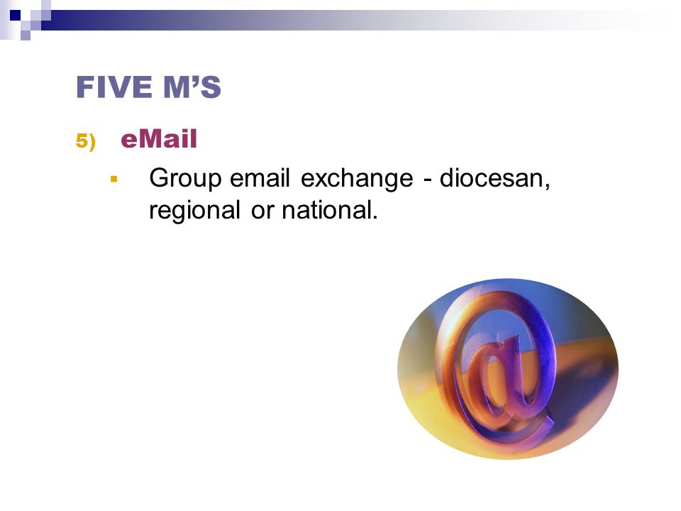 5) eMail  Group email exchange - diocesan, regional or national. FIVE M'S
