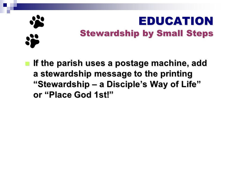 If the parish uses a postage machine, add a stewardship message to the printing Stewardship – a Disciple's Way of Life or Place God 1st! If the parish uses a postage machine, add a stewardship message to the printing Stewardship – a Disciple's Way of Life or Place God 1st! EDUCATION Stewardship by Small Steps
