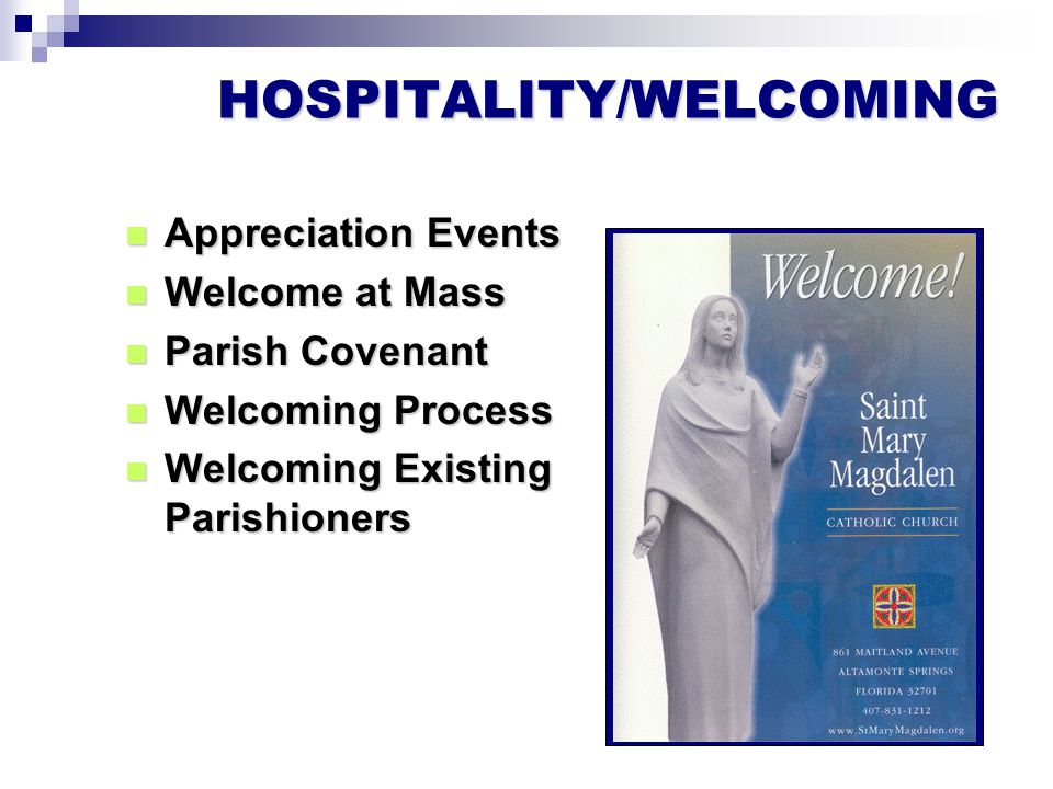 Appreciation Events Appreciation Events Welcome at Mass Welcome at Mass Parish Covenant Parish Covenant Welcoming Process Welcoming Process Welcoming Existing Parishioners Welcoming Existing Parishioners HOSPITALITY/WELCOMING