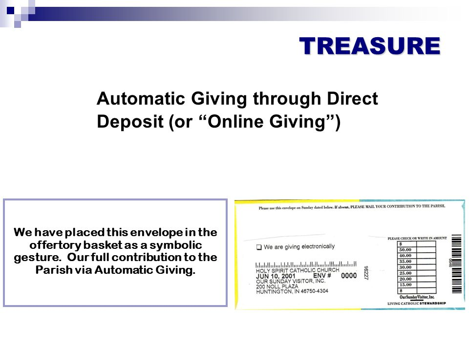 TREASURE Automatic Giving through Direct Deposit (or Online Giving ) We have placed this envelope in the offertory basket as a symbolic gesture.