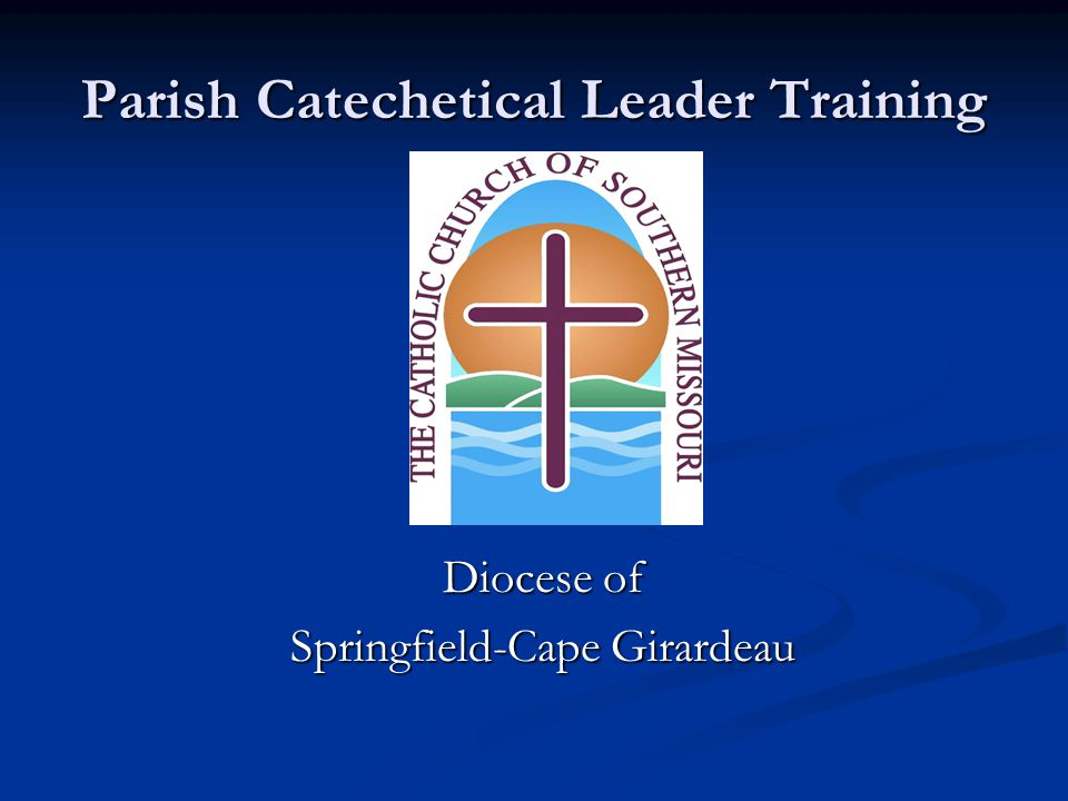 Parish Catechetical Leader Training Diocese of Springfield-Cape Girardeau