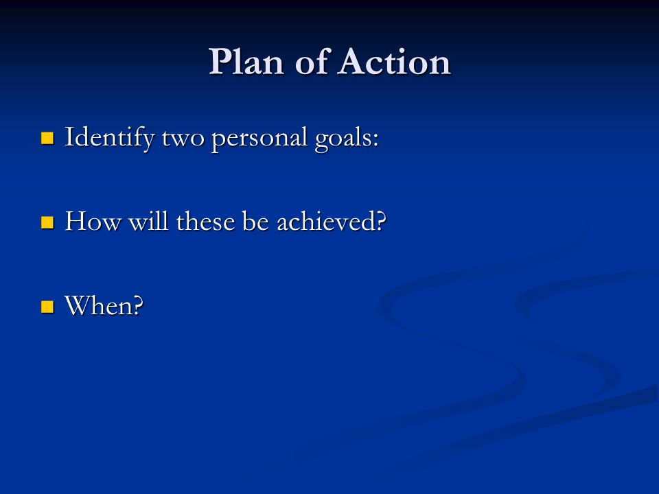 Plan of Action Identify two personal goals: Identify two personal goals: How will these be achieved.