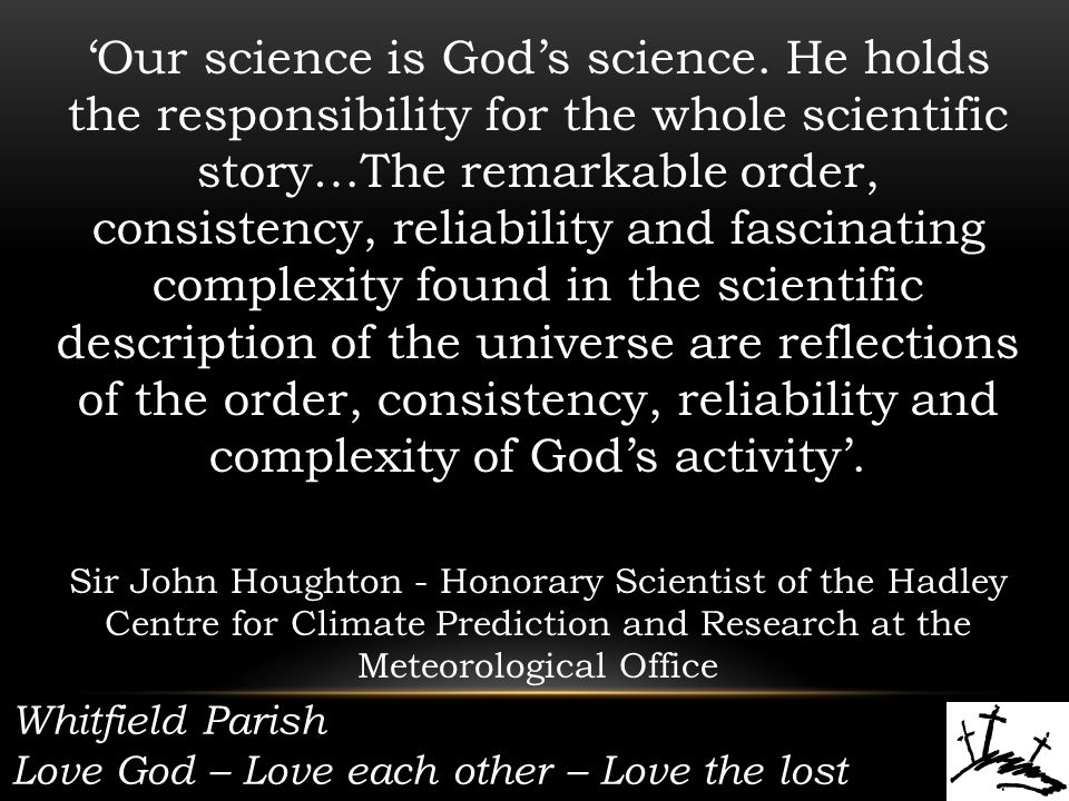 Whitfield Parish Love God – Love each other – Love the lost 'Our science is God's science.