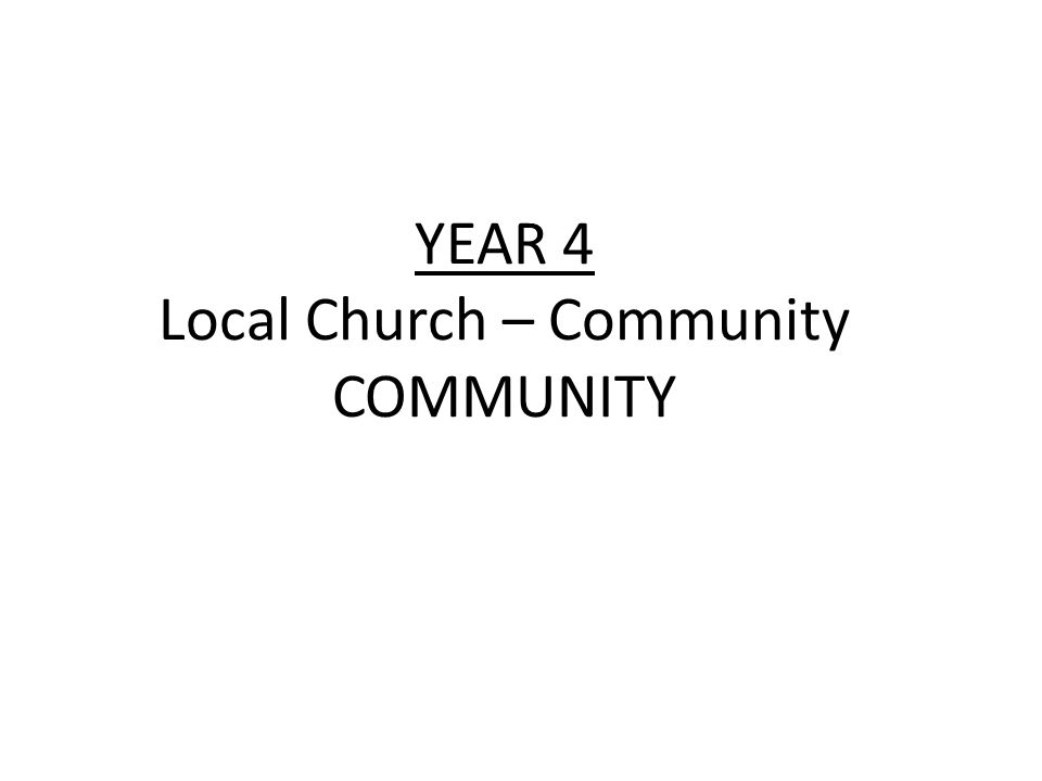 YEAR 4 Local Church – Community COMMUNITY