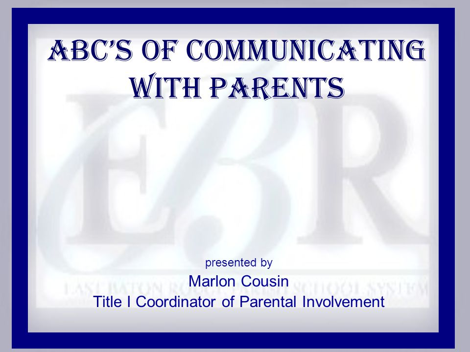 ABC's of communicating with Parents presented by Marlon Cousin Title I Coordinator of Parental Involvement