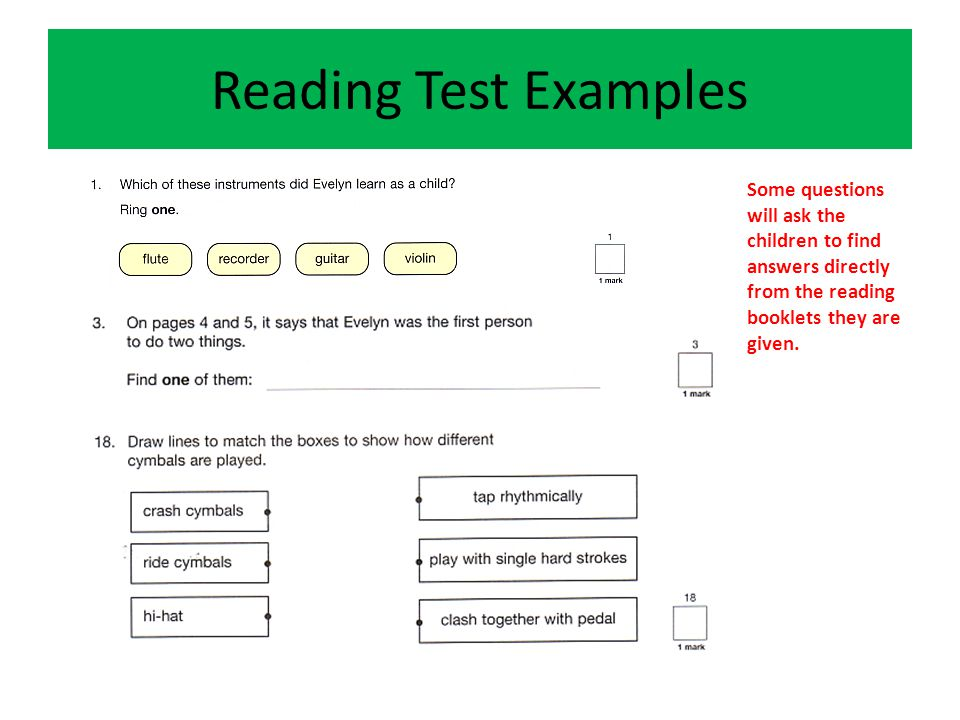 Reading Test Examples Some questions will ask the children to find answers directly from the reading booklets they are given.