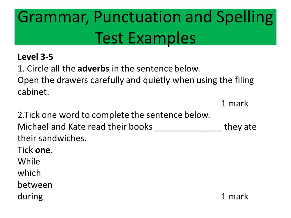Level 3-5 1. Circle all the adverbs in the sentence below. Open the drawers carefully and quietly when using the filing cabinet. 1 mark 2.Tick one wor
