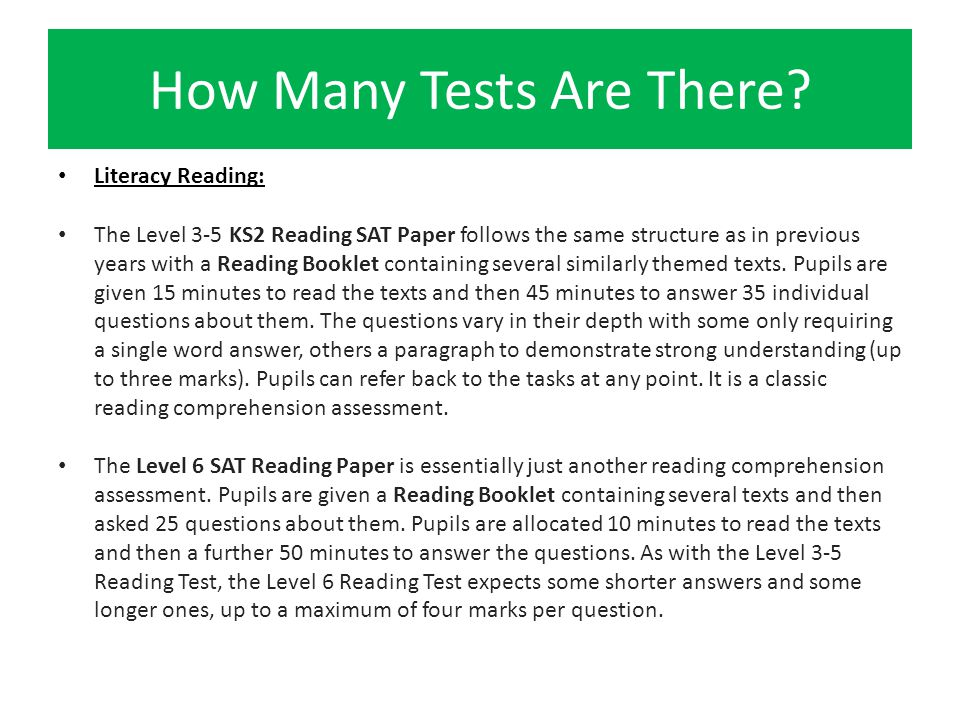 How Many Tests Are There? Literacy Reading: The Level 3-5 KS2 Reading SAT Paper follows the same structure as in previous years with a Reading Booklet