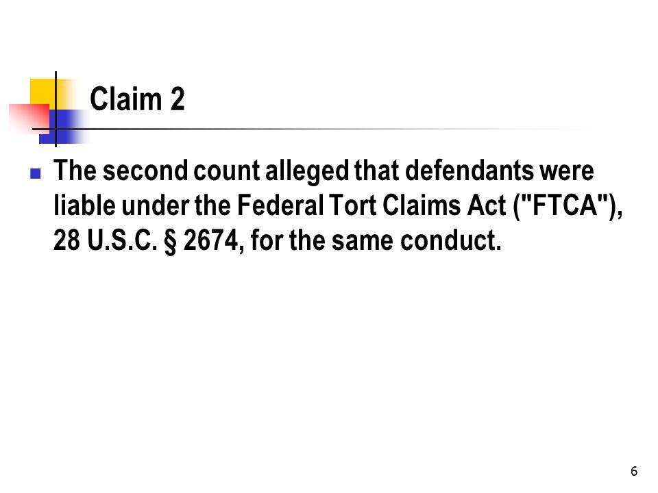 6 Claim 2 The second count alleged that defendants were liable under the Federal Tort Claims Act ( FTCA ), 28 U.S.C.