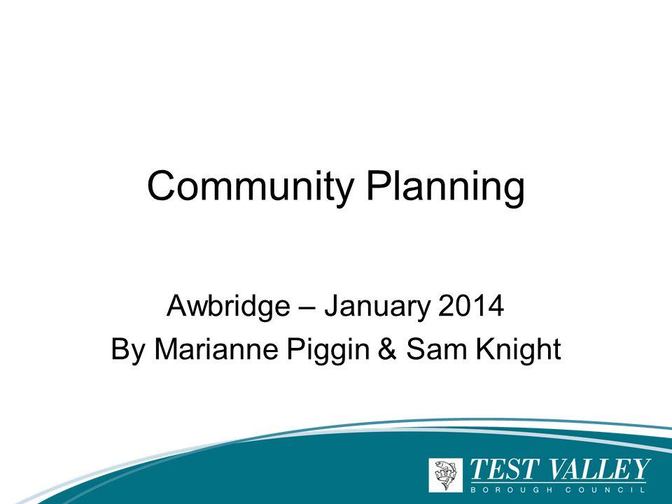 Community Planning Awbridge – January 2014 By Marianne Piggin & Sam Knight