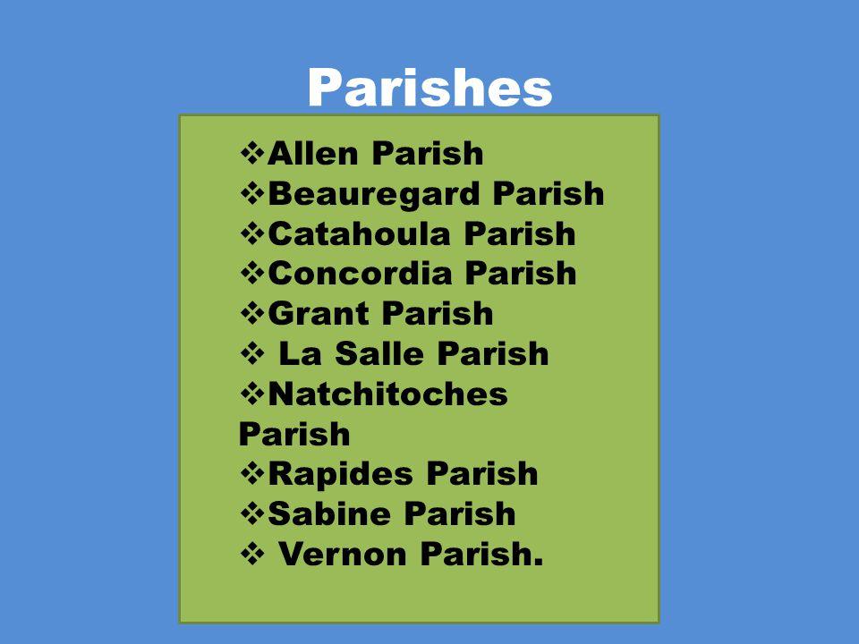 Parishes  Allen Parish  Beauregard Parish  Catahoula Parish  Concordia Parish  Grant Parish  La Salle Parish  Natchitoches Parish  Rapides Parish  Sabine Parish  Vernon Parish.