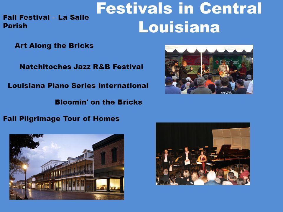 Festivals in Central Louisiana Fall Festival – La Salle Parish Natchitoches Jazz R&B Festival Louisiana Piano Series International Fall Pilgrimage Tou