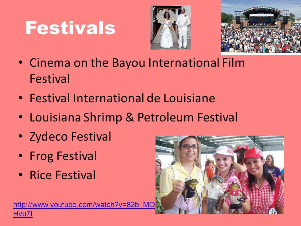 Festivals Cinema on the Bayou International Film Festival Festival International de Louisiane Louisiana Shrimp & Petroleum Festival Zydeco Festival Frog Festival Rice Festival http://www.youtube.com/watch?v=82b_MO Hvu7I