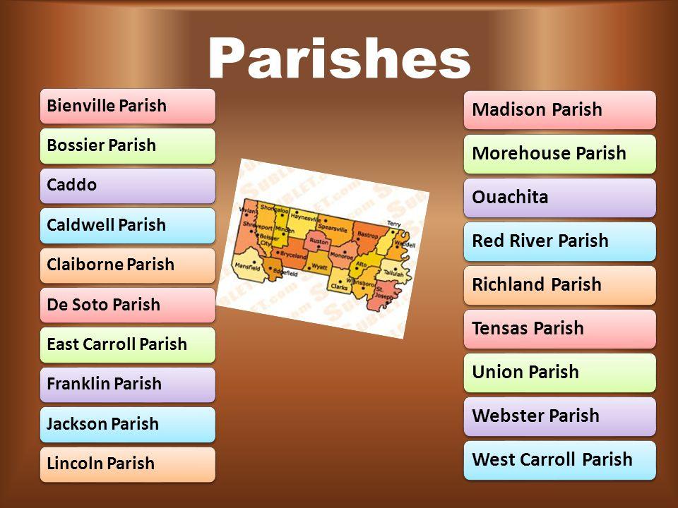 Parishes Bienville ParishBossier ParishCaddoCaldwell Parish Claiborne ParishDe Soto ParishEast Carroll ParishFranklin ParishJackson ParishLincoln Parish Madison ParishMorehouse ParishOuachitaRed River ParishRichland ParishTensas ParishUnion Parish Webster ParishWest Carroll Parish