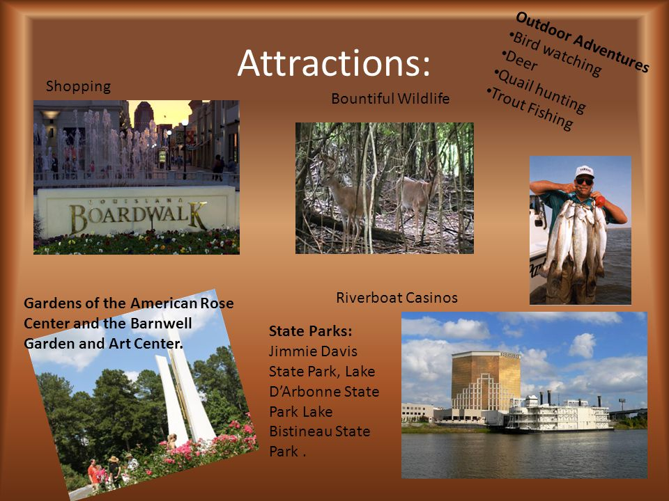 Bountiful Wildlife Attractions: Outdoor Adventures Bird watching Deer Quail hunting Trout Fishing Shopping Riverboat Casinos Gardens of the American R