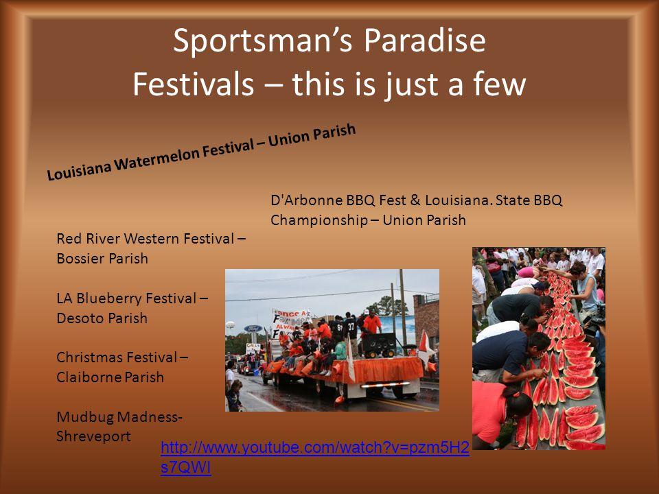 Sportsman's Paradise Festivals – this is just a few Louisiana Watermelon Festival – Union Parish D'Arbonne BBQ Fest & Louisiana. State BBQ Championshi