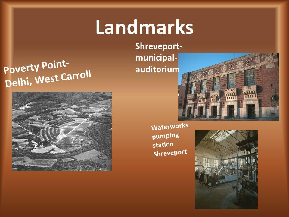 Landmarks Poverty Point- Delhi, West Carroll Shreveport- municipal- auditorium Waterworks pumping station Shreveport
