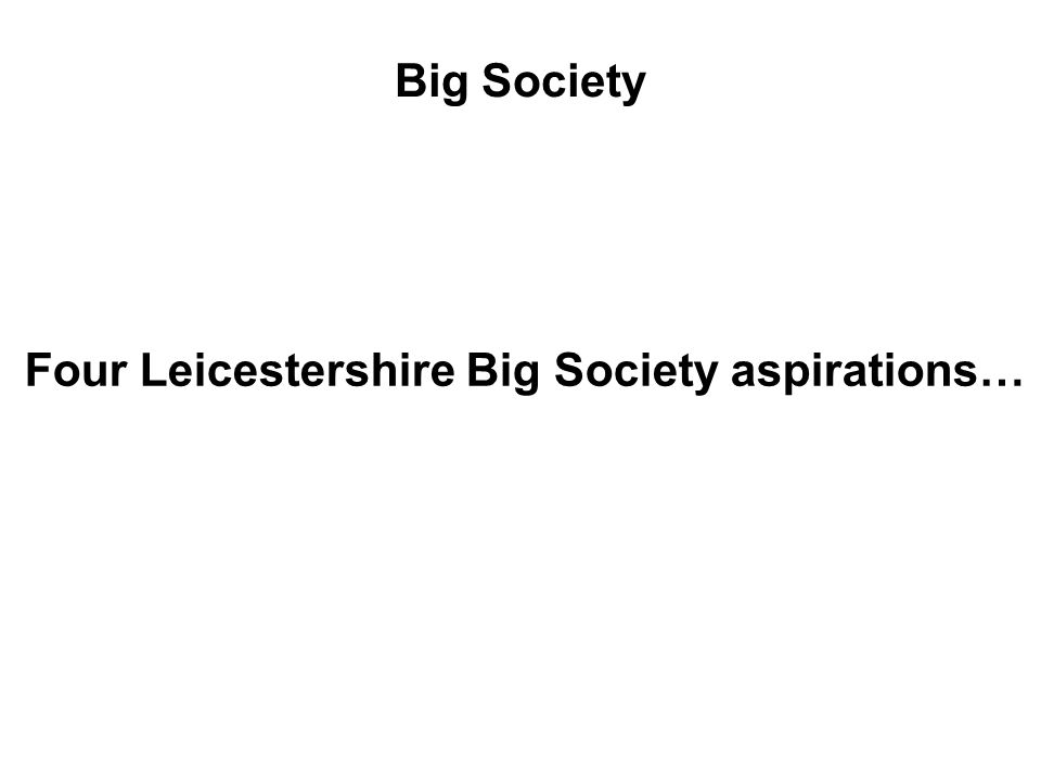 Big Society Four Leicestershire Big Society aspirations…