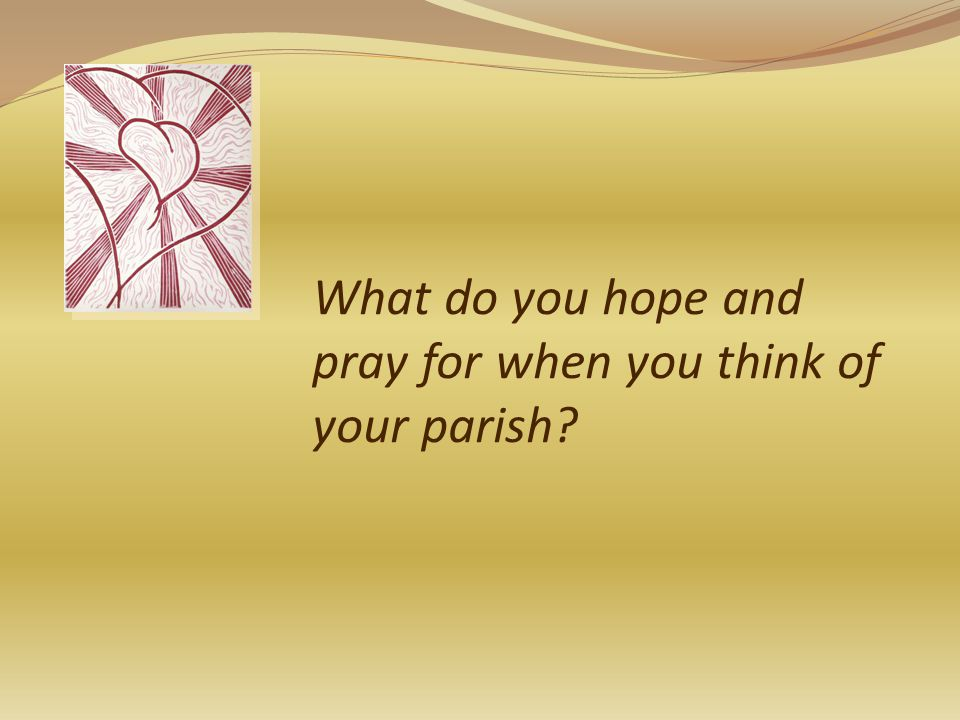 What do you hope and pray for when you think of your parish