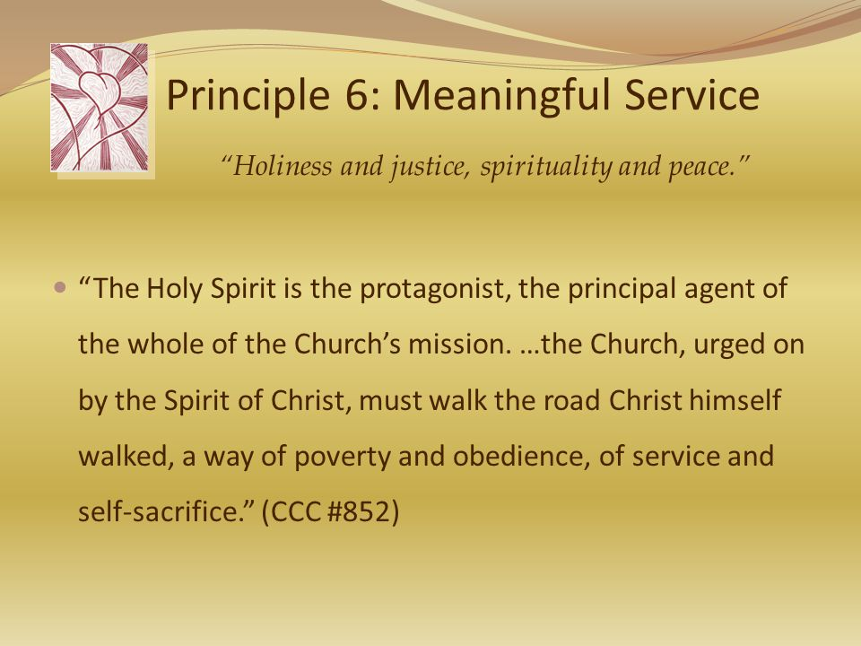 Principle 6: Meaningful Service The Holy Spirit is the protagonist, the principal agent of the whole of the Church's mission.