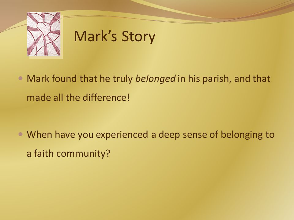 Mark's Story Mark found that he truly belonged in his parish, and that made all the difference.
