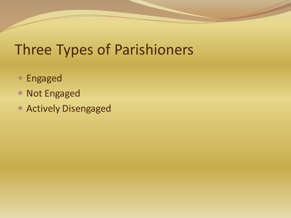 Three Types of Parishioners Engaged Not Engaged Actively Disengaged