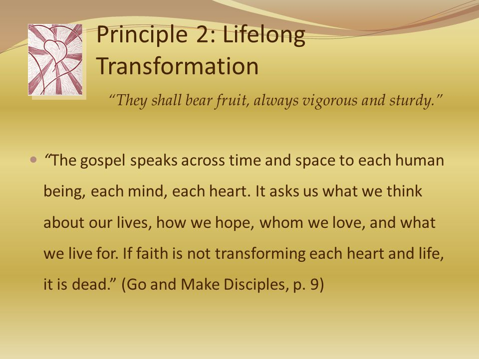 Principle 2: Lifelong Transformation The gospel speaks across time and space to each human being, each mind, each heart.