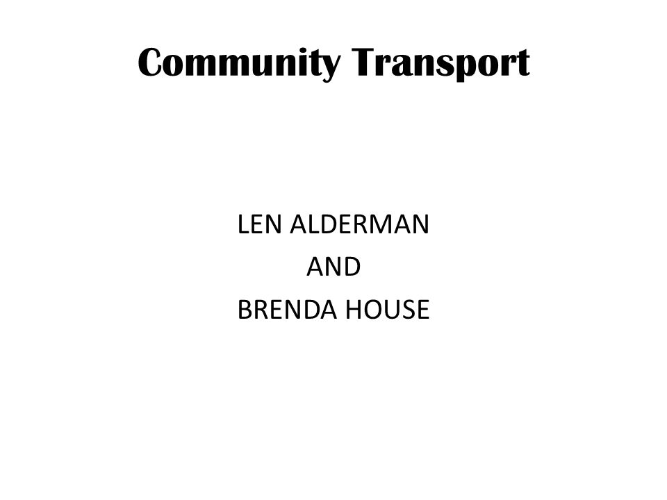 Community Transport LEN ALDERMAN AND BRENDA HOUSE