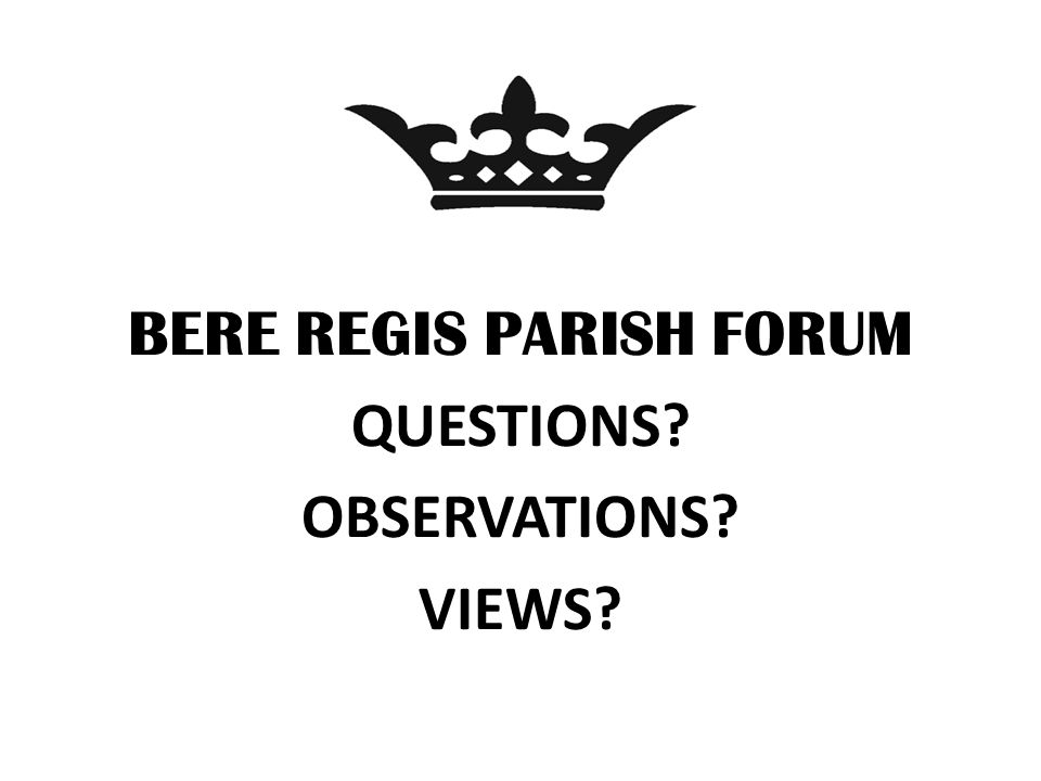 BERE REGIS PARISH FORUM QUESTIONS OBSERVATIONS VIEWS