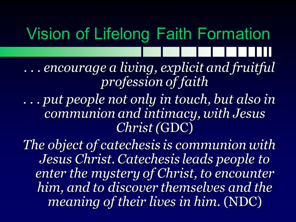 Vision of Lifelong Faith Formation Faith is a gift destined to grow in the hearts of believers.