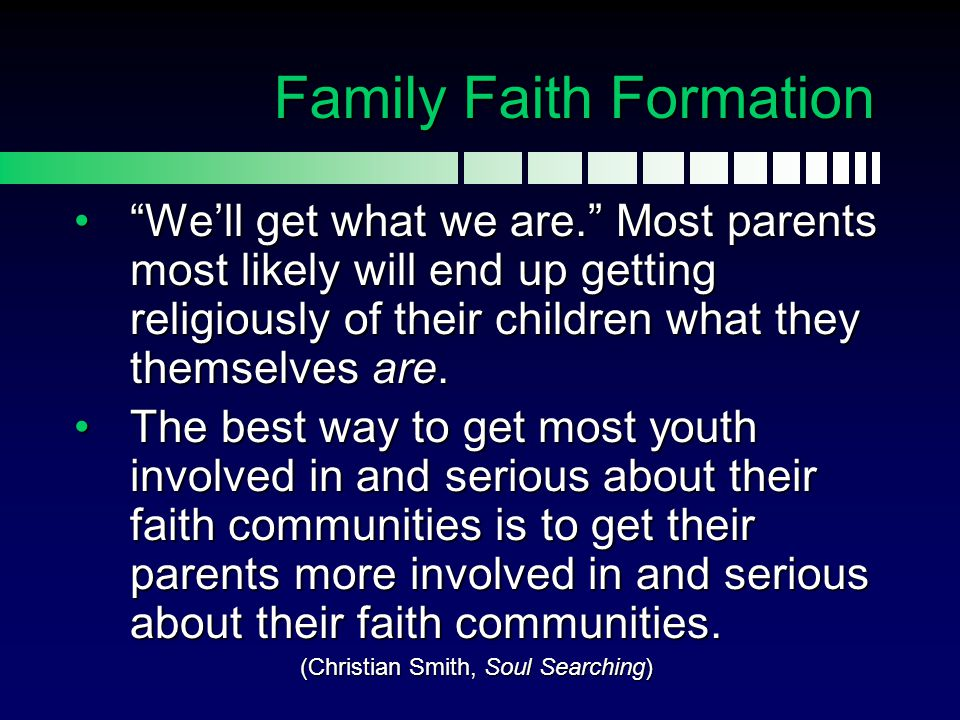 "Family Faith Formation ""We'll get what we are."" Most parents most likely will end up getting religiously of their children what they themselves are.""W"