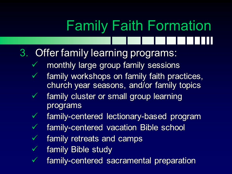 Family Faith Formation  Offer family learning programs: monthly large group family sessions monthly large group family sessions family workshops on