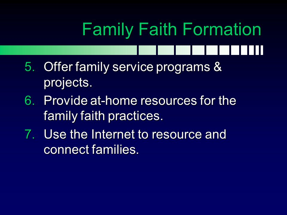  Offer family service programs & projects.  Provide at-home resources for the family faith practices.  Use the Internet to resource and connect