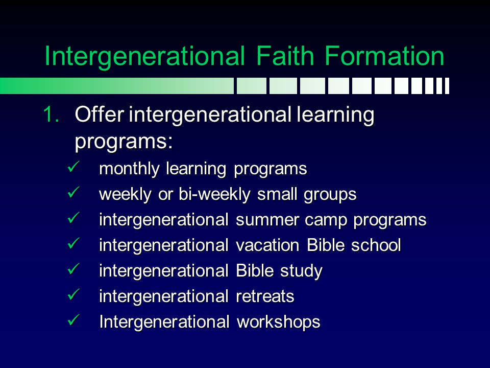  Offer intergenerational learning programs: monthly learning programs monthly learning programs weekly or bi-weekly small groups weekly or bi-weekly