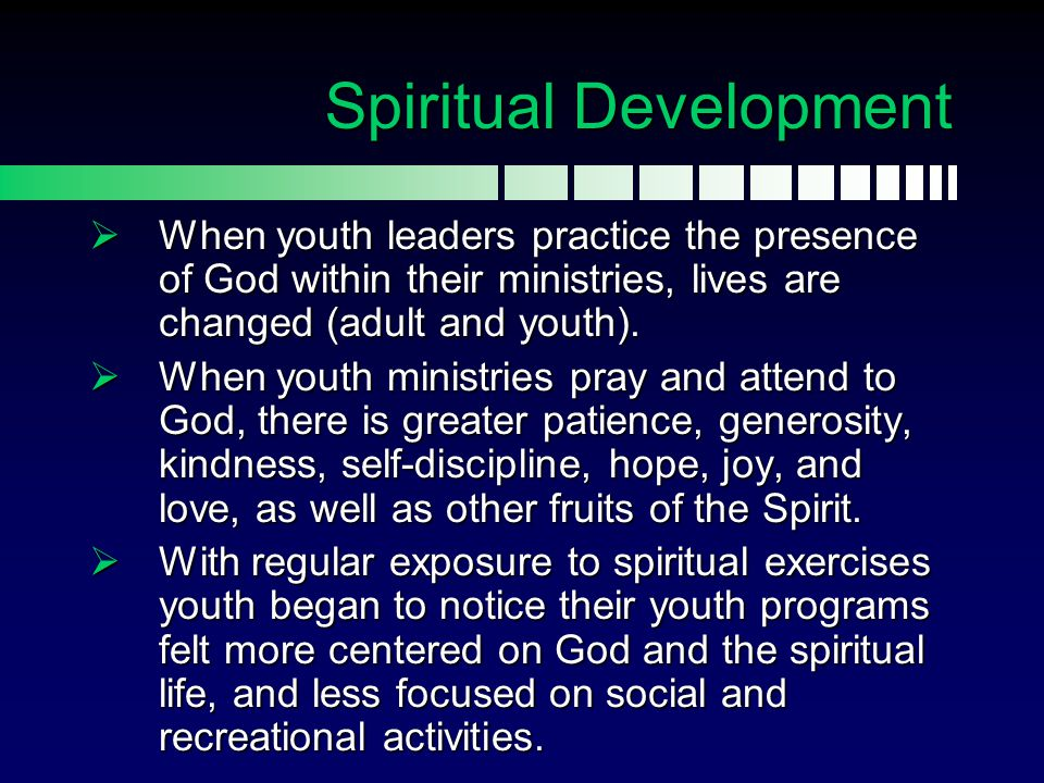  When youth leaders practice the presence of God within their ministries, lives are changed (adult and youth).  When youth ministries pray and atten