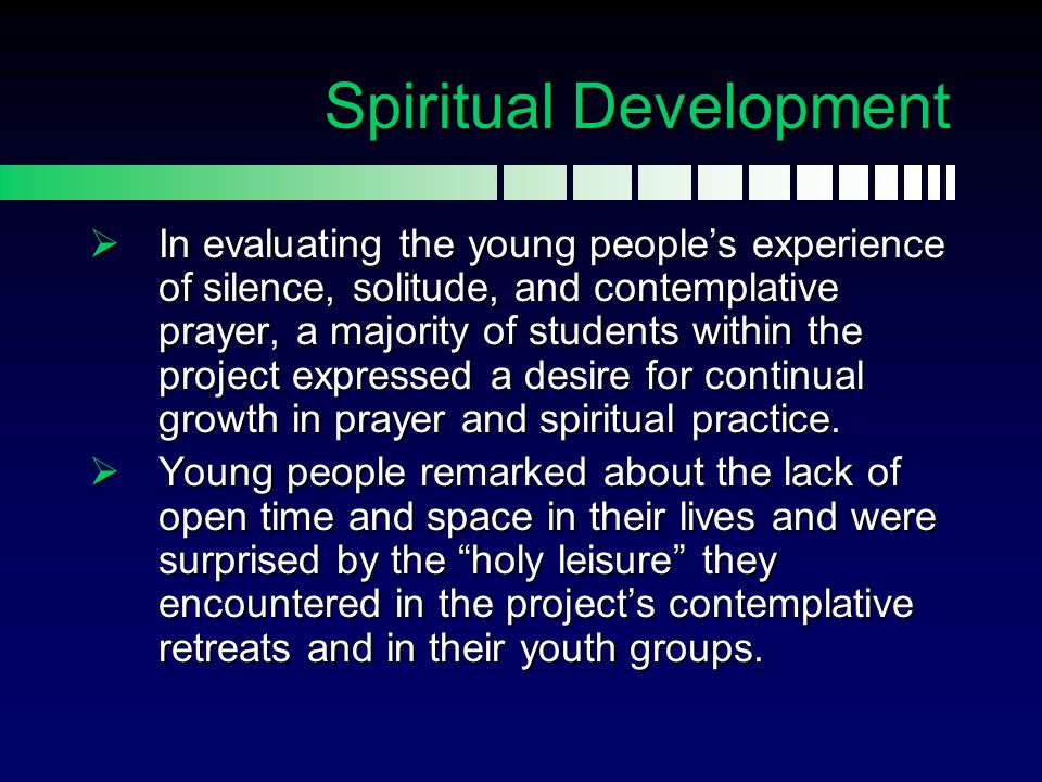  In evaluating the young people's experience of silence, solitude, and contemplative prayer, a majority of students within the project expressed a de