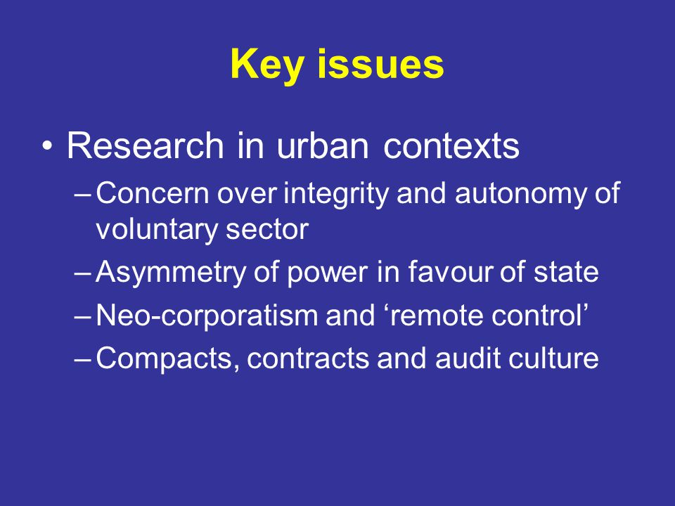 Research findings From co-operation to competition and conflict –Building and mobilisation of local voluntary sector –More formal partnership working –Participatory and representative democracy –Tensions and strains
