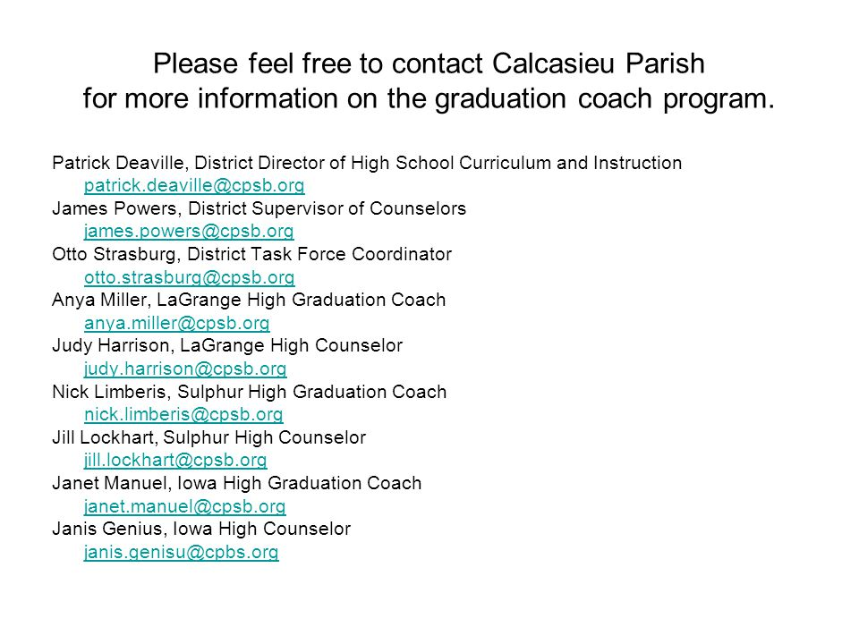 Please feel free to contact Calcasieu Parish for more information on the graduation coach program.
