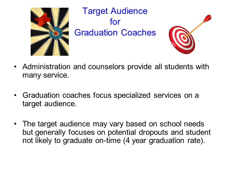 Target Audience for Graduation Coaches Administration and counselors provide all students with many service.