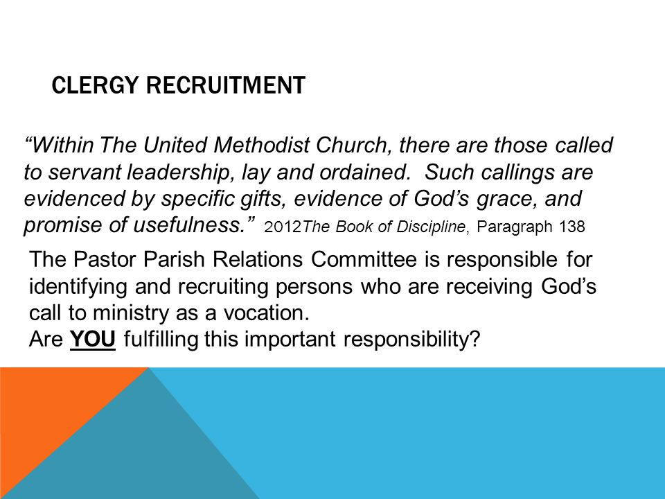 CLERGY RECRUITMENT Within The United Methodist Church, there are those called to servant leadership, lay and ordained.