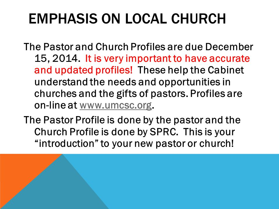 EMPHASIS ON LOCAL CHURCH The Pastor and Church Profiles are due December 15, 2014.