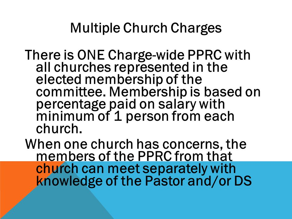 Multiple Church Charges There is ONE Charge-wide PPRC with all churches represented in the elected membership of the committee.