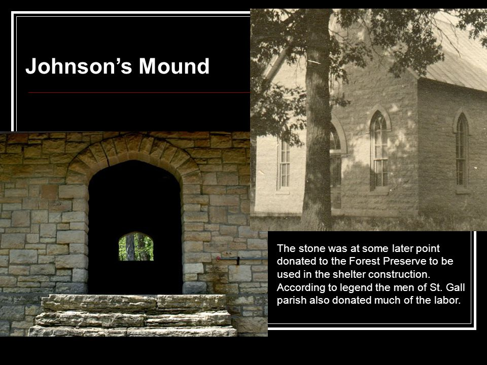 Johnson's Mound The stone was at some later point donated to the Forest Preserve to be used in the shelter construction.