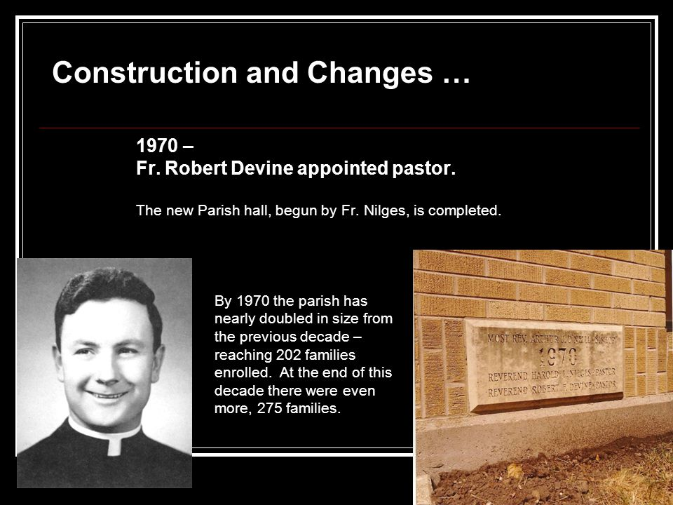 1970 – Fr. Robert Devine appointed pastor. The new Parish hall, begun by Fr.