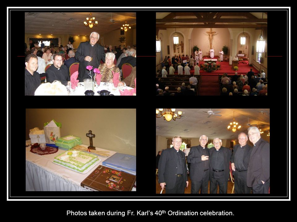 Photos taken during Fr. Karl's 40 th Ordination celebration.