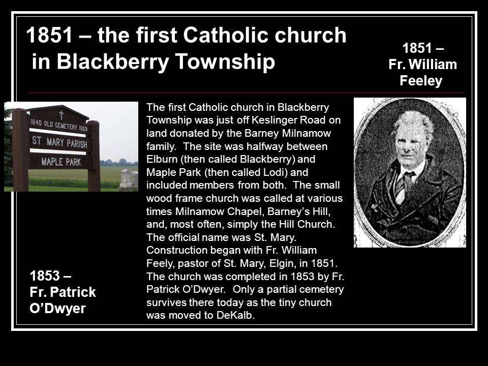 1851 – the first Catholic church in Blackberry Township 1851 – Fr.