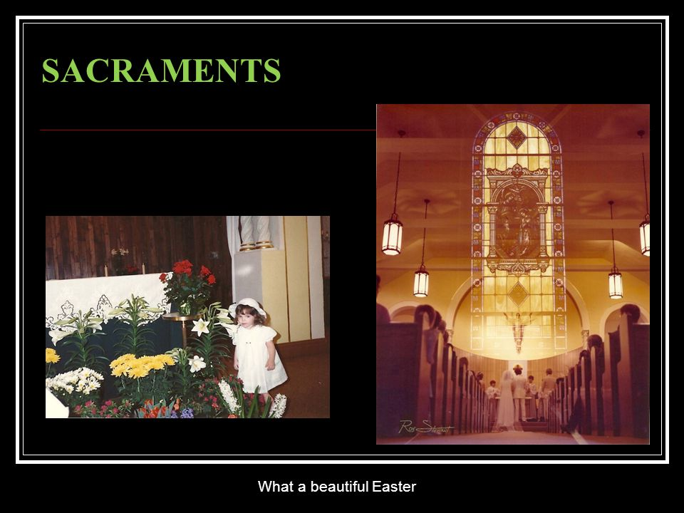 SACRAMENTS What a beautiful Easter